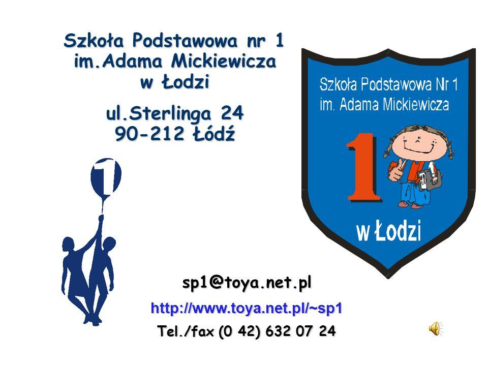 Szkoła Podstawowa nr 1 im.Adama Mickiewicza w Łodzi ul.Sterlinga 24 90-212 Łódź sp1@toya.net.plhttp://www.toya.net.pl/~sp1 Tel./fax (0 42) 632 07 24