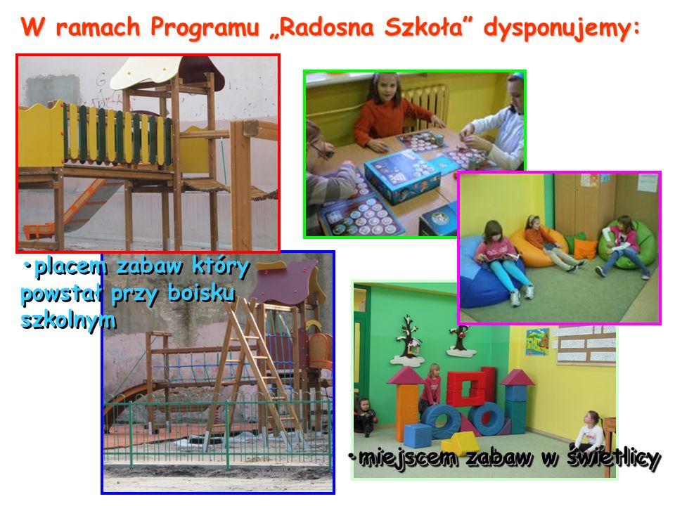 """W ramach Programu """"Radosna Szkoła dysponujemy: placem zabaw który powstał przy boisku szkolnym miejscem zabaw w świetlicy"""