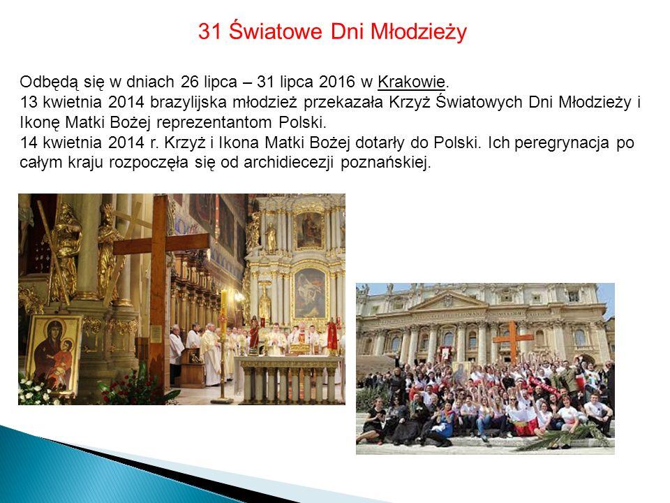 31 Światowe Dni Młodzieży Odbędą się w dniach 26 lipca – 31 lipca 2016 w Krakowie.