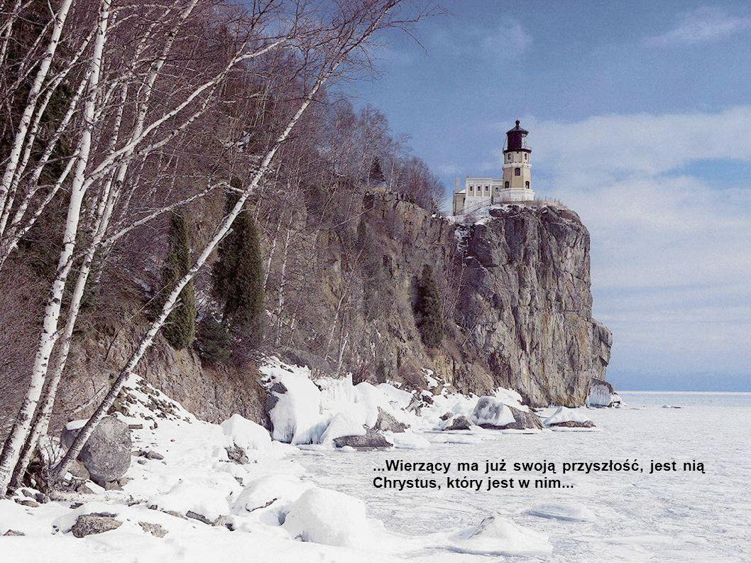 ...Wierzący ma już swoją przyszłość, jest nią Chrystus, który jest w nim...