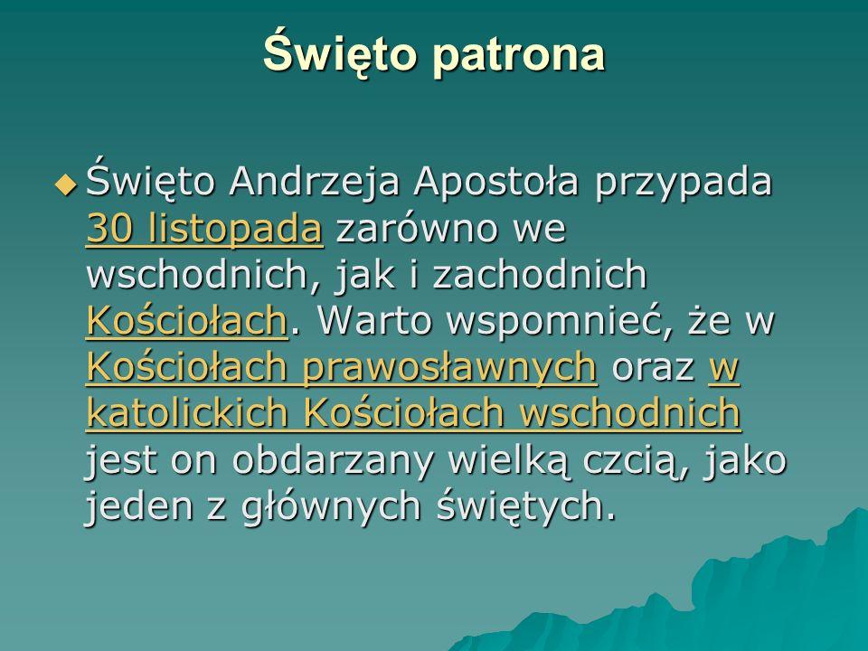 Święto patrona  Święto Andrzeja Apostoła przypada 30 listopada zarówno we wschodnich, jak i zachodnich Kościołach.