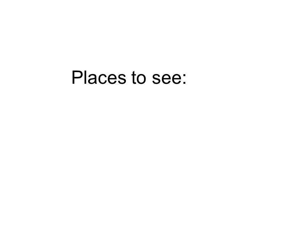 Places to see: