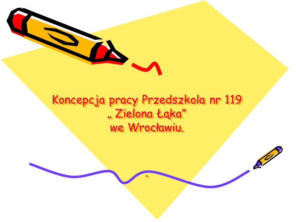 """Koncepcja pracy Przedszkola nr 119 """" Zielona Łąka"""" we Wrocławiu.."""