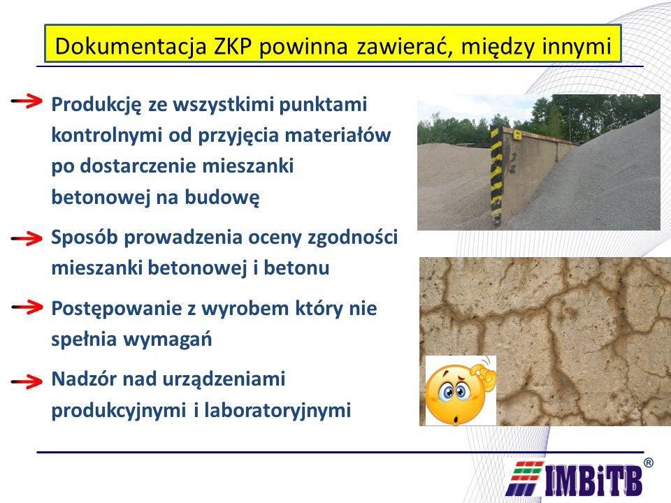 Dokumentacja ZKP powinna zawierać, między innymi Produkcję ze wszystkimi punktami kontrolnymi od przyjęcia materiałów po dostarczenie mieszanki betonowej na budowę Sposób prowadzenia oceny zgodności mieszanki betonowej i betonu Postępowanie z wyrobem który nie spełnia wymagań Nadzór nad urządzeniami produkcyjnymi i laboratoryjnymi
