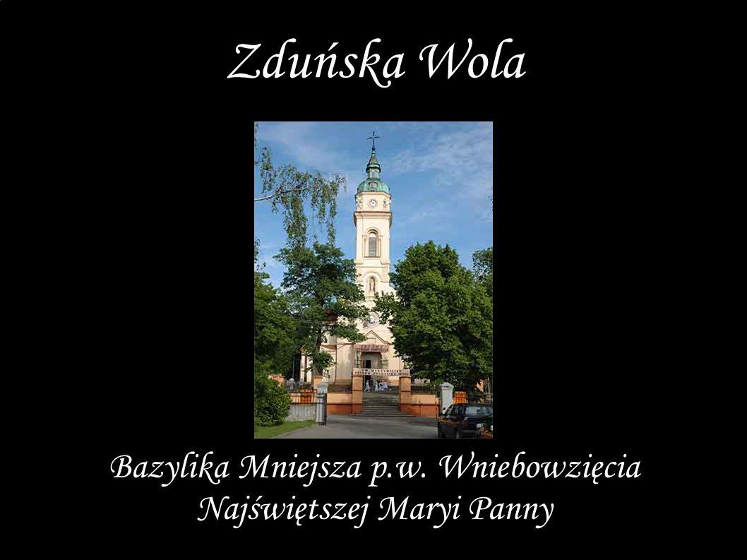 Bazylika Mniejsza p.w. Wniebowzięcia Najświętszej Maryi Panny Zduńska Wola