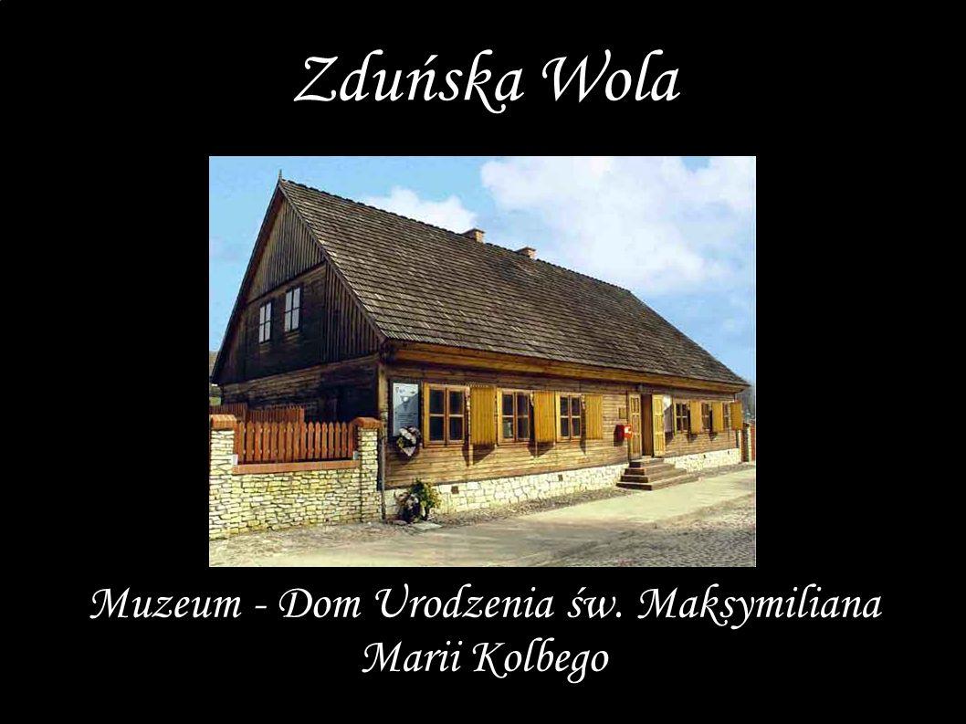 Muzeum - Dom Urodzenia św. Maksymiliana Marii Kolbego Zduńska Wola