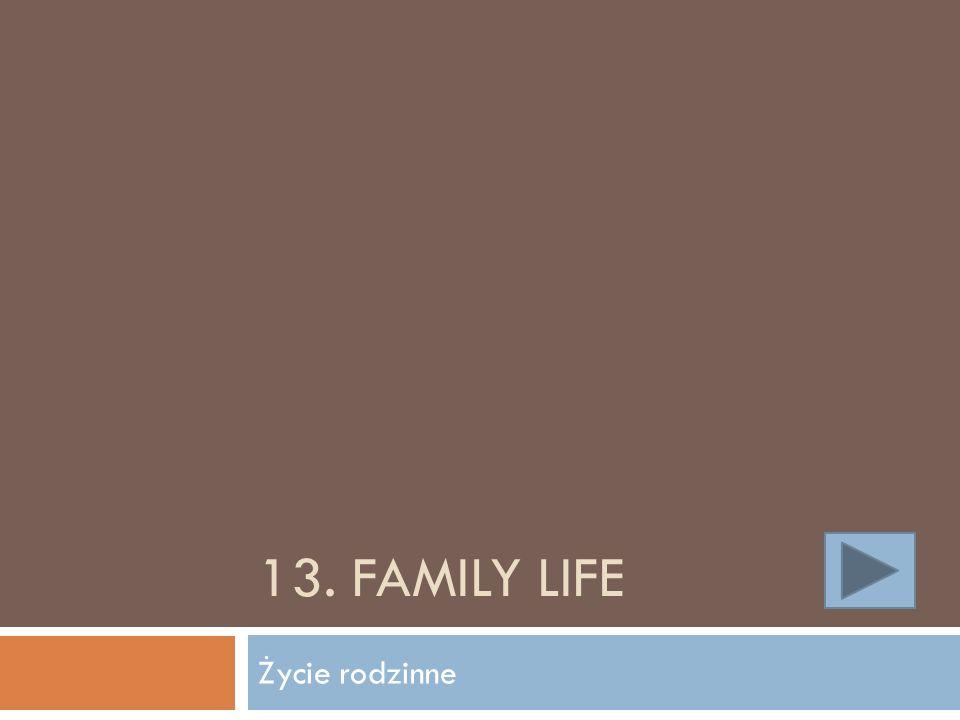 13. FAMILY LIFE Życie rodzinne