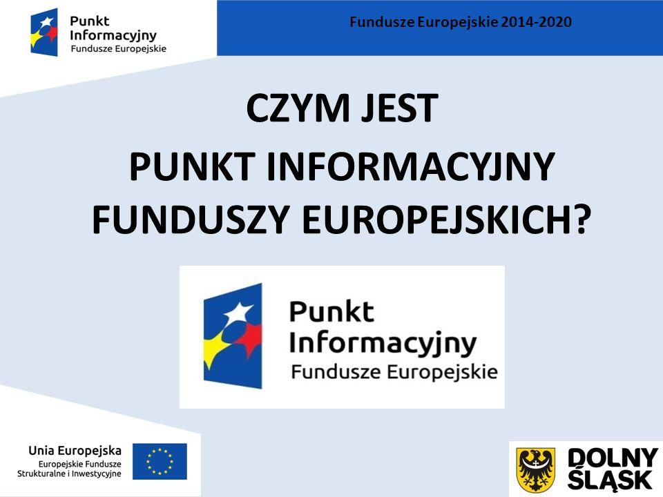 CZYM JEST PUNKT INFORMACYJNY FUNDUSZY EUROPEJSKICH Fundusze Europejskie 2014-2020