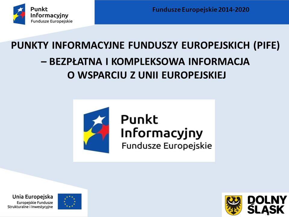 PUNKTY INFORMACYJNE FUNDUSZY EUROPEJSKICH (PIFE) – BEZPŁATNA I KOMPLEKSOWA INFORMACJA O WSPARCIU Z UNII EUROPEJSKIEJ Fundusze Europejskie 2014-2020