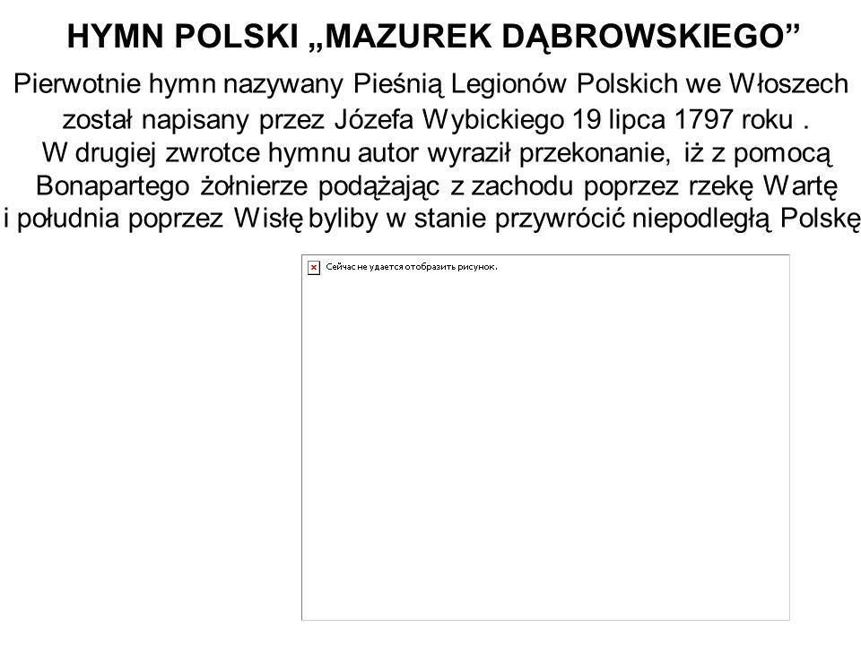 """HYMN POLSKI """"MAZUREK DĄBROWSKIEGO Pierwotnie hymn nazywany Pieśnią Legionów Polskich we Włoszech został napisany przez Józefa Wybickiego 19 lipca 1797 roku."""