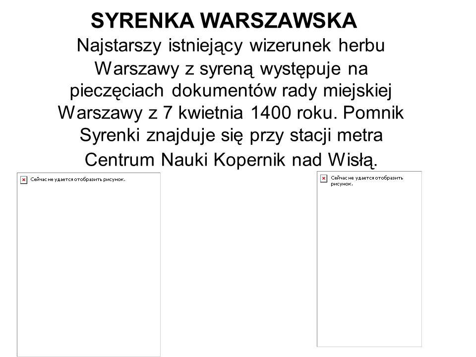 SYRENKA WARSZAWSKA Najstarszy istniejący wizerunek herbu Warszawy z syreną występuje na pieczęciach dokumentów rady miejskiej Warszawy z 7 kwietnia 14
