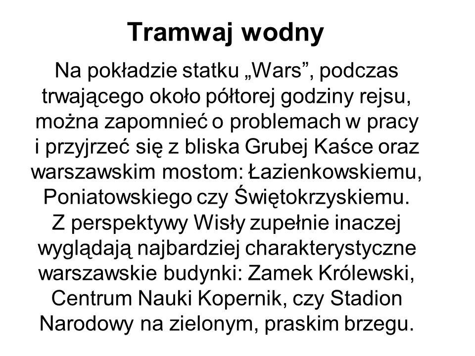 """Tramwaj wodny Na pokładzie statku """"Wars , podczas trwającego około półtorej godziny rejsu, można zapomnieć o problemach w pracy i przyjrzeć się z bliska Grubej Kaśce oraz warszawskim mostom: Łazienkowskiemu, Poniatowskiego czy Świętokrzyskiemu."""