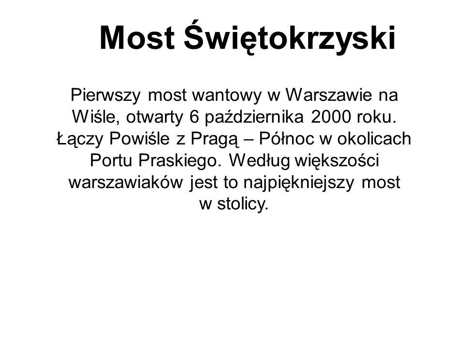 Most Świętokrzyski Pierwszy most wantowy w Warszawie na Wiśle, otwarty 6 października 2000 roku. Łączy Powiśle z Pragą – Północ w okolicach Portu Pras