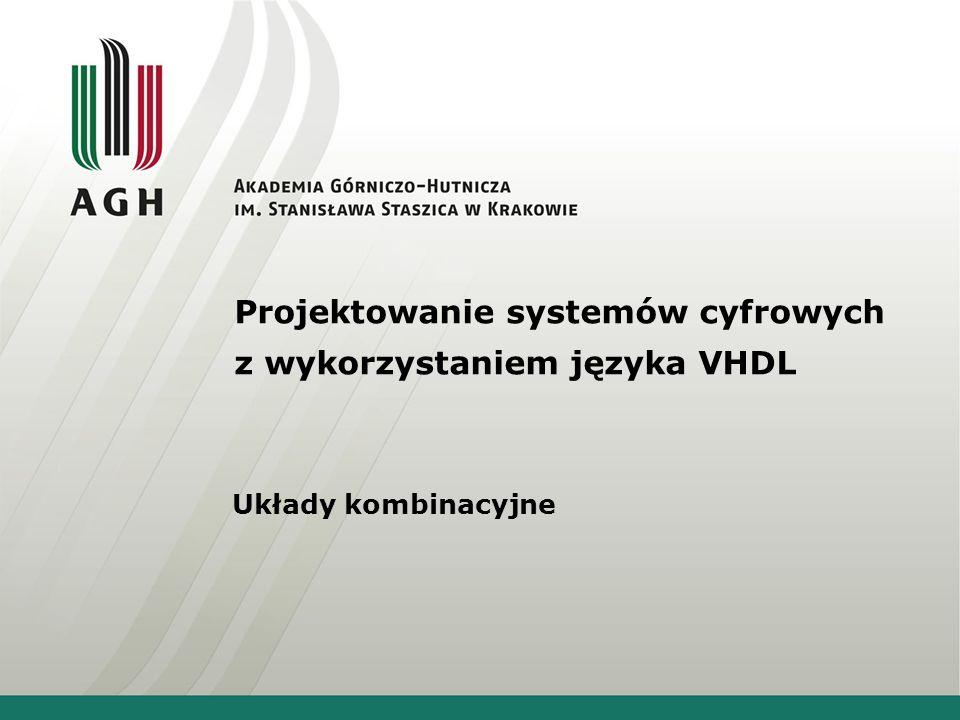 Projektowanie systemów cyfrowych z wykorzystaniem języka VHDL Układy kombinacyjne