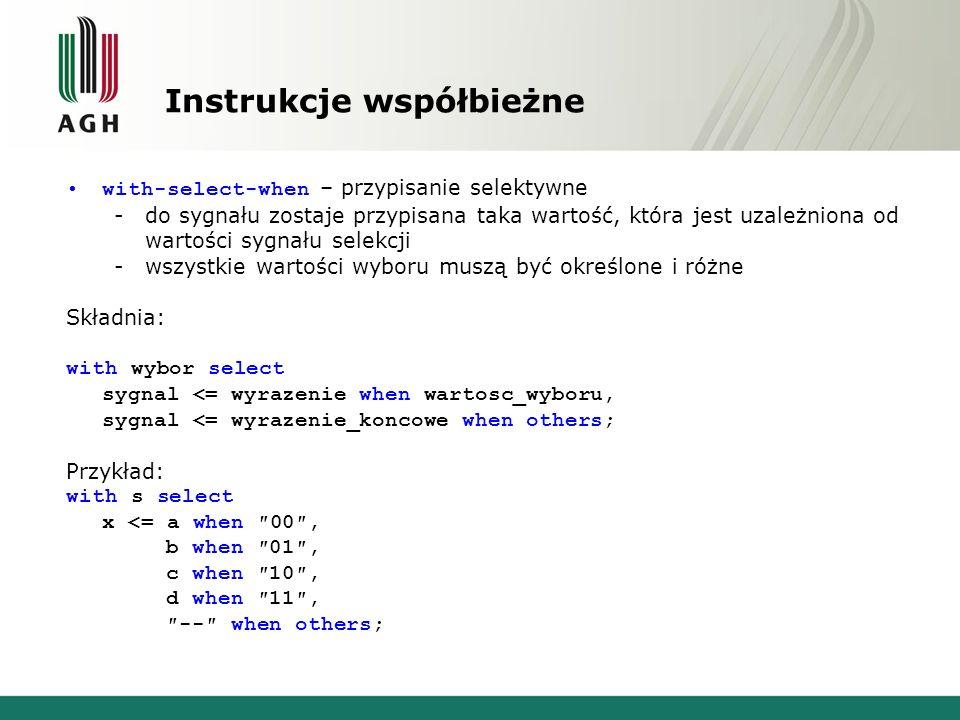 Instrukcje współbieżne with-select-when – przypisanie selektywne -do sygnału zostaje przypisana taka wartość, która jest uzależniona od wartości sygna