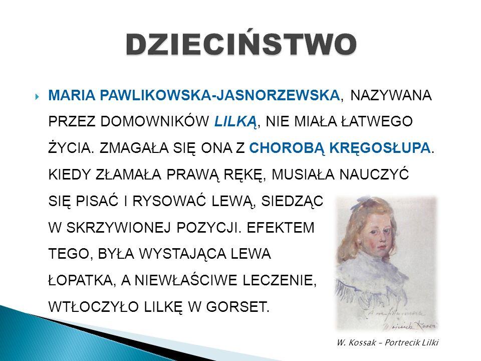  MARIA PAWLIKOWSKA-JASNORZEWSKA, NAZYWANA PRZEZ DOMOWNIKÓW LILKĄ, NIE MIAŁA ŁATWEGO ŻYCIA.