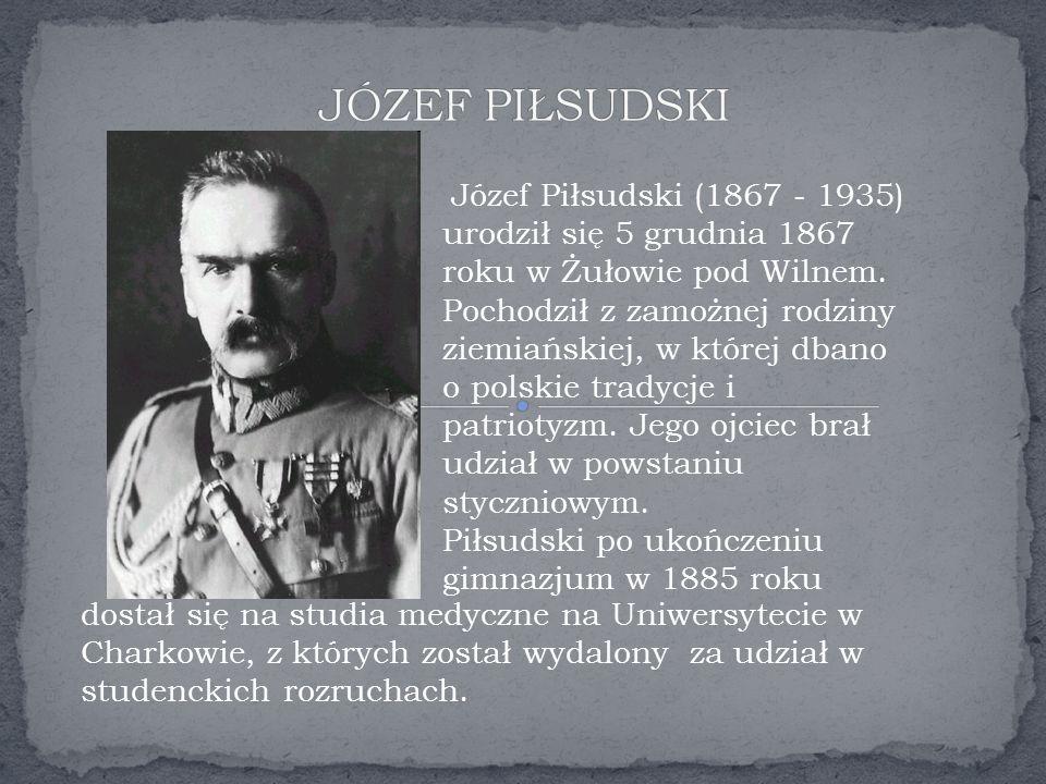 Józef Piłsudski (1867 - 1935) urodził się 5 grudnia 1867 roku w Żułowie pod Wilnem.