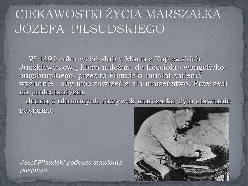 W 1899 roku wziął ślub z Marią z Koplewskich Juszkiewiczową która należała do Kościoła ewangelicko- augsburskiego, przez to Piłsudski musiał zmienić wyznanie, aby móc zawrzeć z nią małżeństwo.