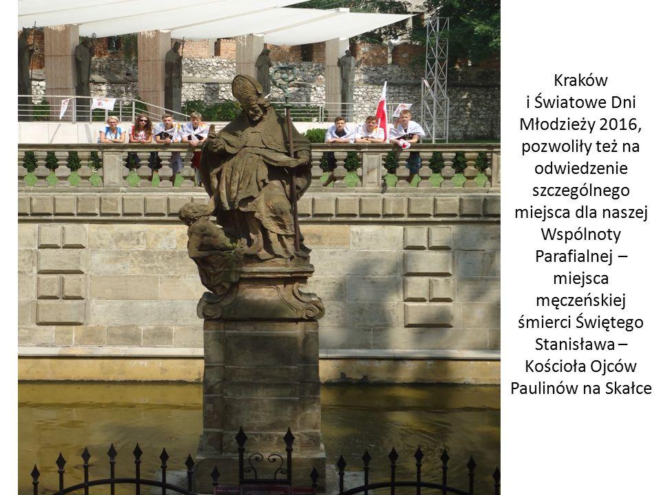 Kraków i Światowe Dni Młodzieży 2016, pozwoliły też na odwiedzenie szczególnego miejsca dla naszej Wspólnoty Parafialnej – miejsca męczeńskiej śmierci Świętego Stanisława – Kościoła Ojców Paulinów na Skałce