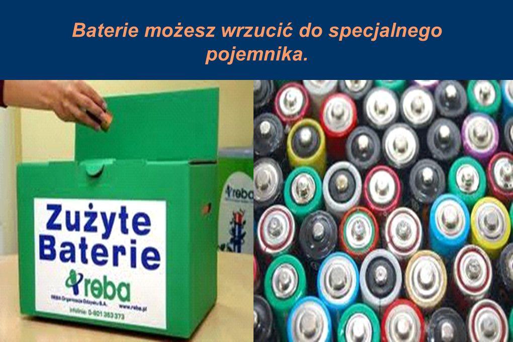 Baterie możesz wrzucić do specjalnego pojemnika.