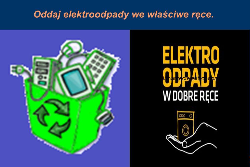 Oddaj elektroodpady we właściwe ręce. http:http://www.sp6.gdynia.pl/aktualnosci/2012_2013/marzec/elektroodpady.png