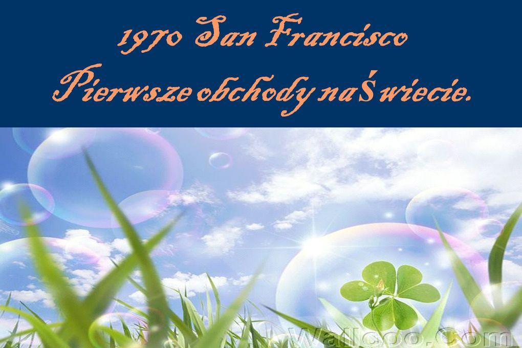 1970 San Francisco Pierwsze obchody na ś wiecie.