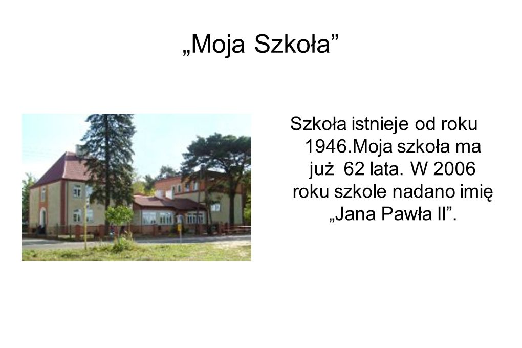 """""""Moja Szkoła Szkoła istnieje od roku 1946.Moja szkoła ma już 62 lata."""