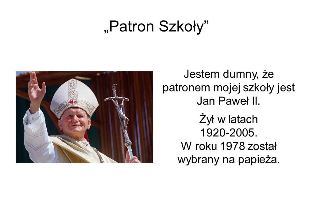 """""""Patron Szkoły Jestem dumny, że patronem mojej szkoły jest Jan Paweł II."""