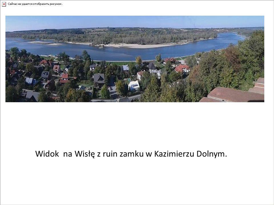 Widok na Wisłę z ruin zamku w Kazimierzu Dolnym.