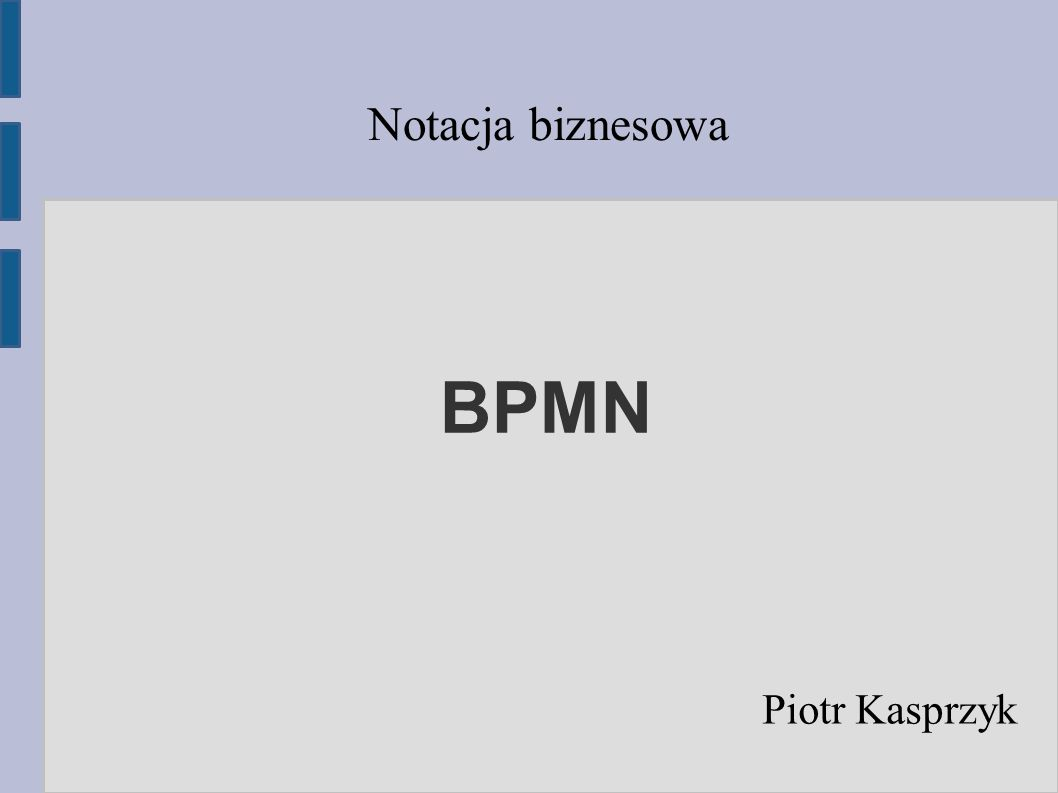 BPMN Piotr Kasprzyk Notacja biznesowa