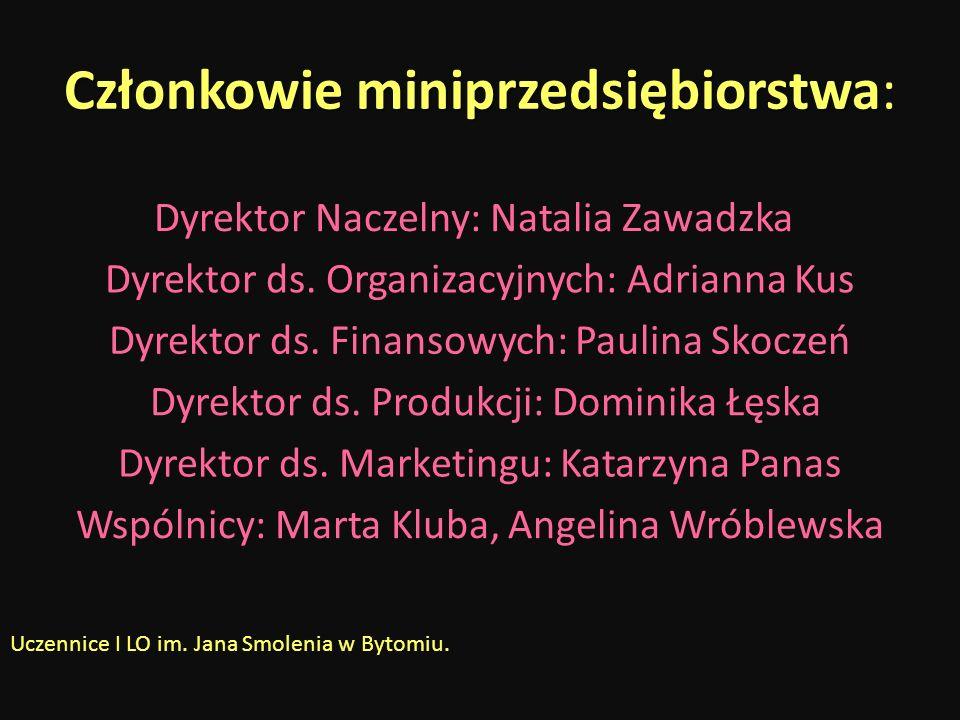 Członkowie miniprzedsiębiorstwa Członkowie miniprzedsiębiorstwa: Dyrektor Naczelny: Natalia Zawadzka Dyrektor ds. Organizacyjnych: Adrianna Kus Dyrekt