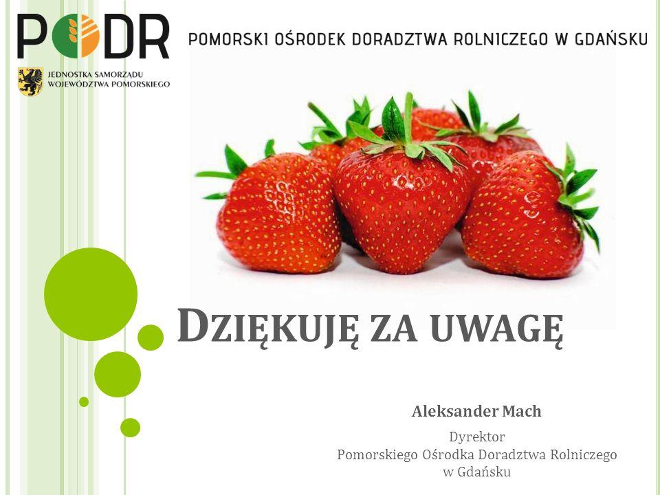 Aleksander Mach Dyrektor Pomorskiego Ośrodka Doradztwa Rolniczego w Gdańsku D ZIĘKUJĘ ZA UWAGĘ