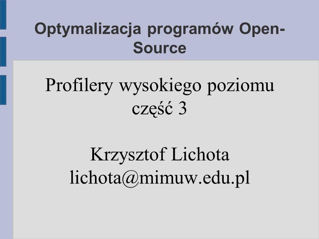 Optymalizacja programów Open- Source Profilery wysokiego poziomu część 3 Krzysztof Lichota lichota@mimuw.edu.pl
