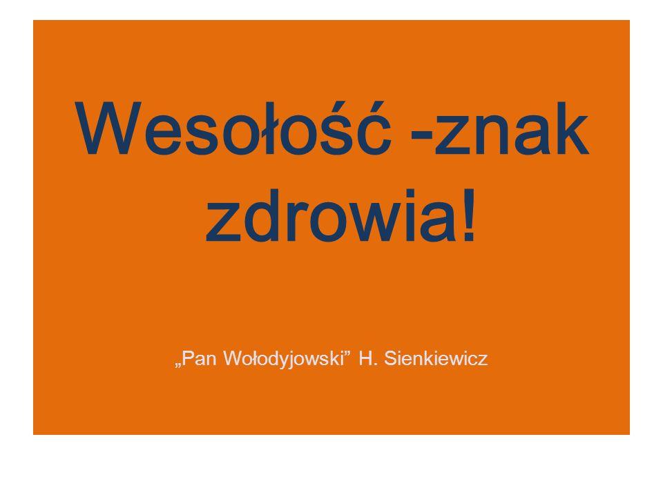 """Wesołość -znak zdrowia! """"Pan Wołodyjowski H. Sienkiewicz"""