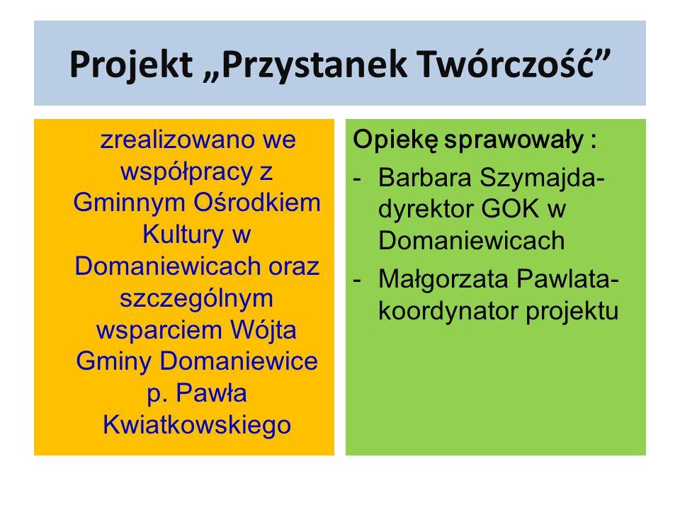 """Projekt """"Przystanek Twórczość zrealizowano we współpracy z Gminnym Ośrodkiem Kultury w Domaniewicach oraz szczególnym wsparciem Wójta Gminy Domaniewice p."""