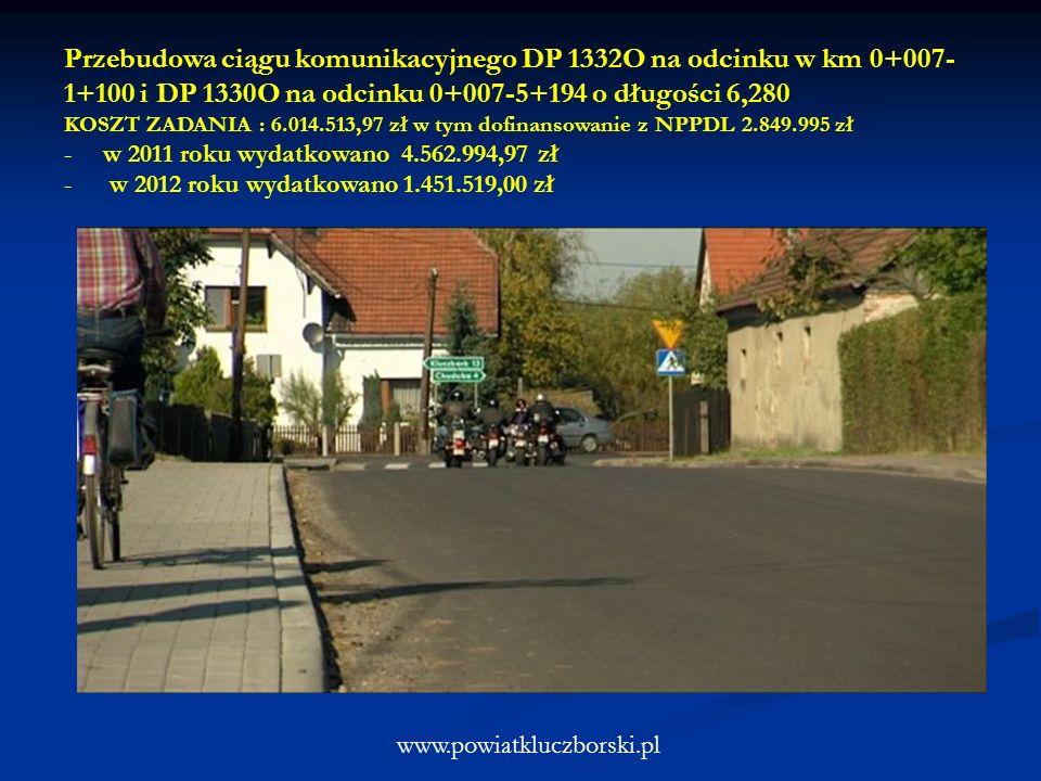 www.powiatkluczborski.pl Przebudowa ciągu komunikacyjnego DP 1332O na odcinku w km 0+007- 1+100 i DP 1330O na odcinku 0+007-5+194 o długości 6,280 KOSZT ZADANIA : 6.014.513,97 zł w tym dofinansowanie z NPPDL 2.849.995 zł -w 2011 roku wydatkowano 4.562.994,97 zł - w 2012 roku wydatkowano 1.451.519,00 zł