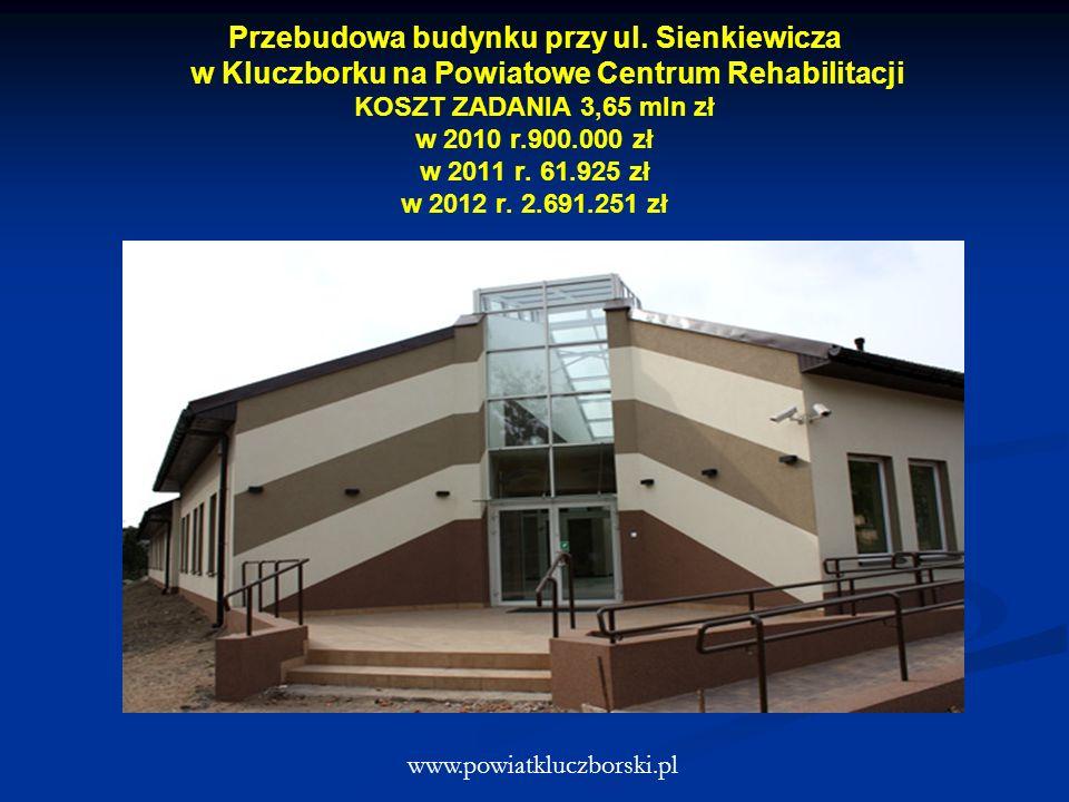 Przebudowa budynku przy ul. Sienkiewicza w Kluczborku na Powiatowe Centrum Rehabilitacji KOSZT ZADANIA 3,65 mln zł w 2010 r.900.000 zł w 2011 r. 61.92