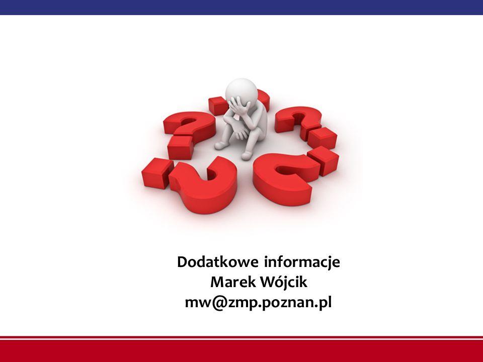 Dodatkowe informacje Marek Wójcik mw@zmp.poznan.pl