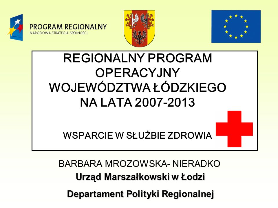 Fundusze unijne dostępne dla Polski w ramach budżetu Wspólnoty na lata 2007-2013 Europejski Fundusz Rozwoju Regionalnego (EFRR), Europejski Fundusz Społeczny (EFS) Funduszu Spójności (FS) 67,3 mld EURO a także Europejski Fundusz Rolny na rzecz Rozwoju Obszarów Wiejskich (EFRROW)- 13,2 mld EURO Europejski Fundusz Rybacki (EFR)- 0,7 mld EURO