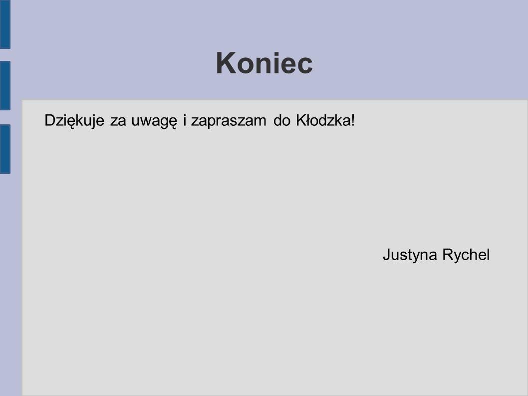 Koniec Dziękuje za uwagę i zapraszam do Kłodzka! Justyna Rychel