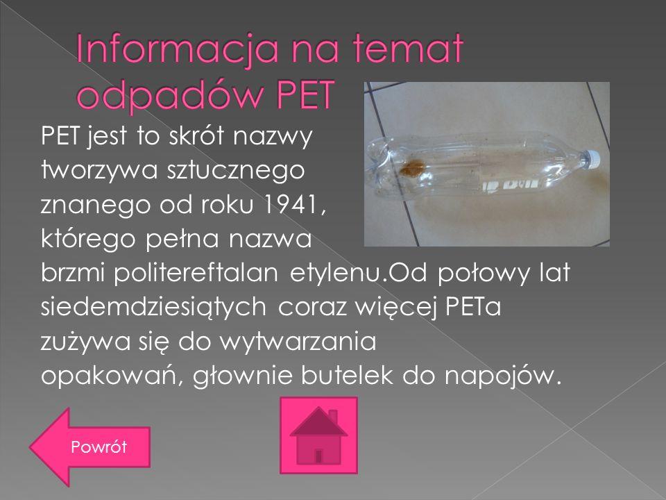 PET jest to skrót nazwy tworzywa sztucznego znanego od roku 1941, którego pełna nazwa brzmi politereftalan etylenu.Od połowy lat siedemdziesiątych coraz więcej PETa zużywa się do wytwarzania opakowań, głownie butelek do napojów.