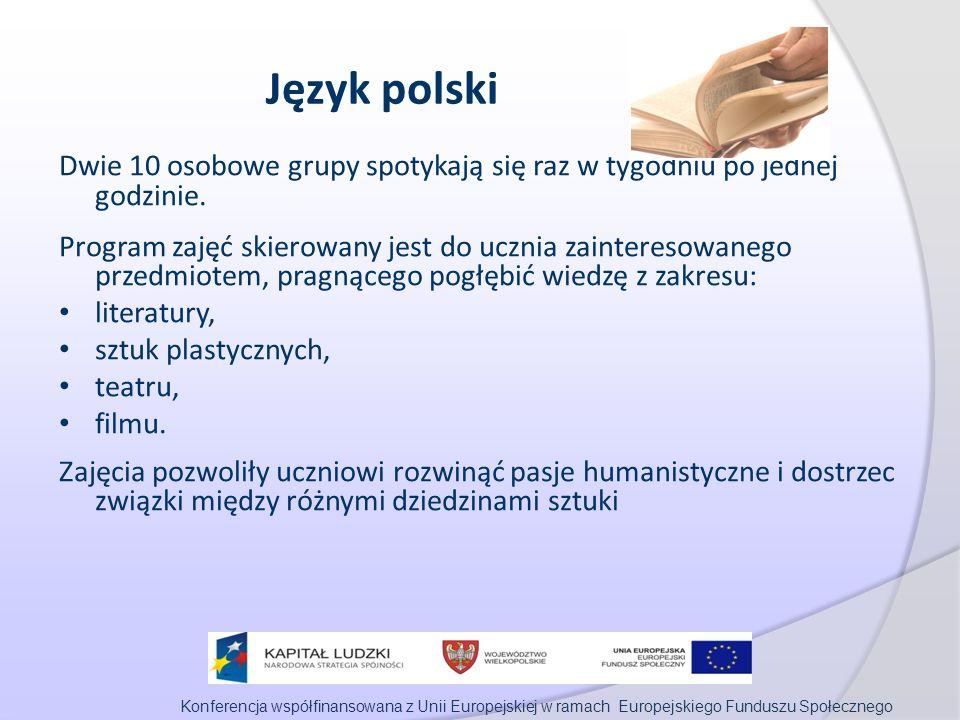 Konferencja współfinansowana z Unii Europejskiej w ramach Europejskiego Funduszu Społecznego Język polski Dwie 10 osobowe grupy spotykają się raz w tygodniu po jednej godzinie.