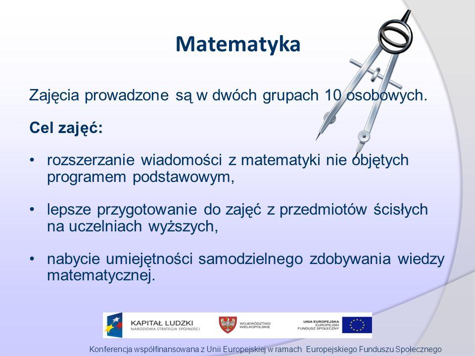 Konferencja współfinansowana z Unii Europejskiej w ramach Europejskiego Funduszu Społecznego Matematyka Zajęcia prowadzone są w dwóch grupach 10 osobowych.