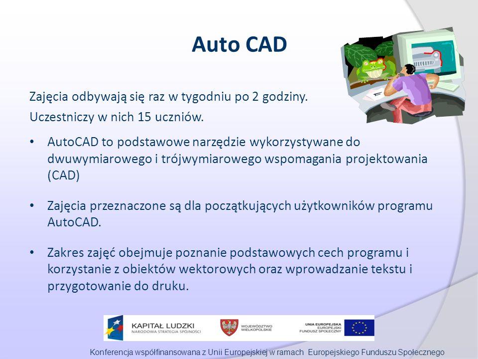 Konferencja współfinansowana z Unii Europejskiej w ramach Europejskiego Funduszu Społecznego Auto CAD Zajęcia odbywają się raz w tygodniu po 2 godziny.