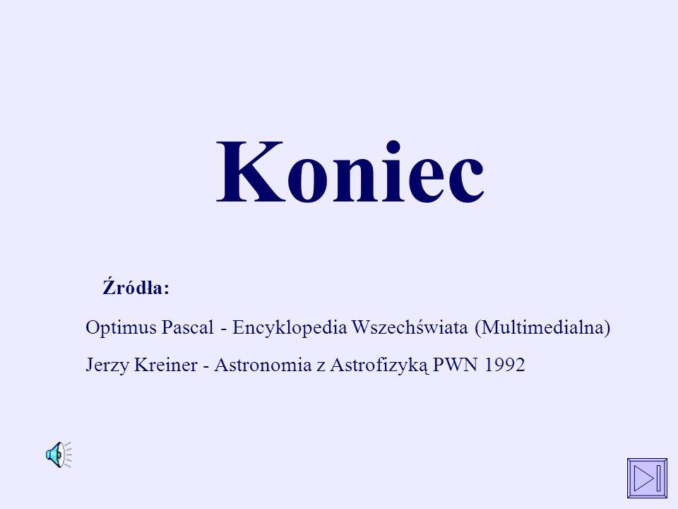 Koniec Źródła: Optimus Pascal - Encyklopedia Wszechświata (Multimedialna) Jerzy Kreiner - Astronomia z Astrofizyką PWN 1992