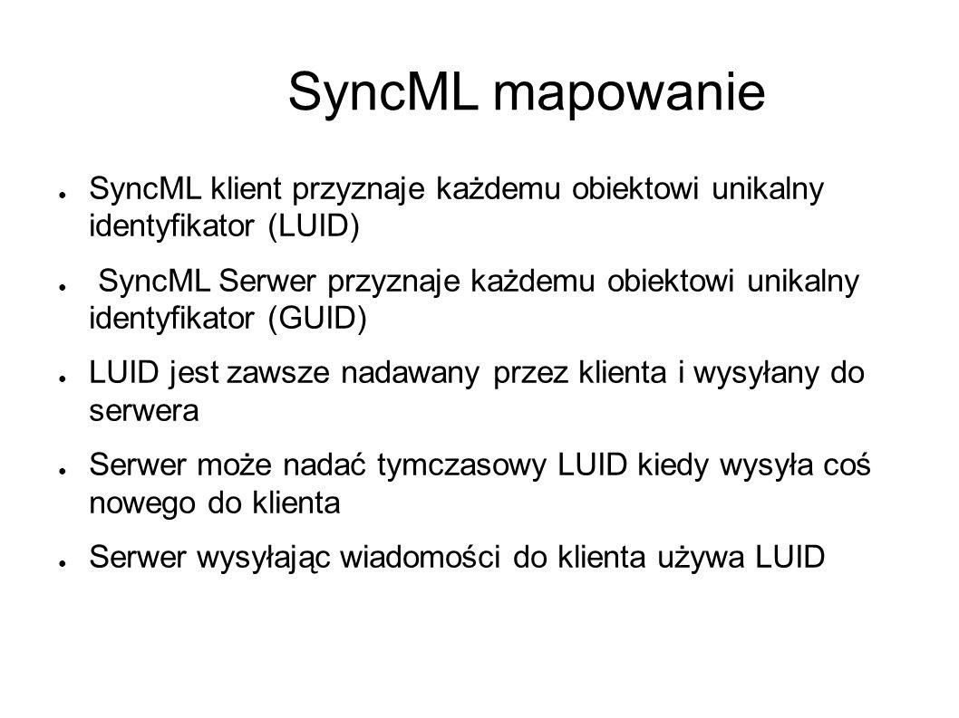 SyncML mapowanie ● SyncML klient przyznaje każdemu obiektowi unikalny identyfikator (LUID) ● SyncML Serwer przyznaje każdemu obiektowi unikalny identyfikator (GUID) ● LUID jest zawsze nadawany przez klienta i wysyłany do serwera ● Serwer może nadać tymczasowy LUID kiedy wysyła coś nowego do klienta ● Serwer wysyłając wiadomości do klienta używa LUID