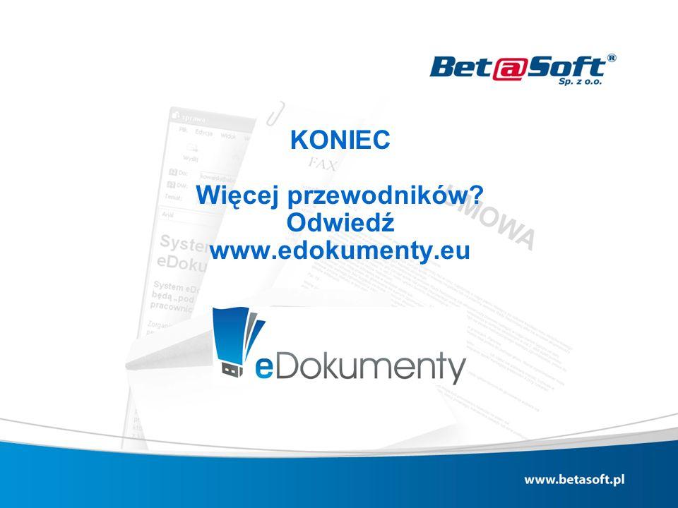 KONIEC Więcej przewodników? Odwiedź www.edokumenty.eu