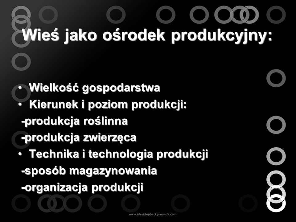 Wieś jako ośrodek produkcyjny: Wielkość gospodarstwaWielkość gospodarstwa Kierunek i poziom produkcji:Kierunek i poziom produkcji: -produkcja roślinna