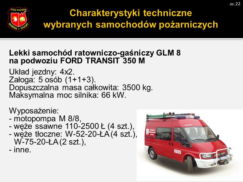 Lekki samochód ratowniczo-gaśniczy GLM 8 na podwoziu FORD TRANSIT 350 M Układ jezdny: 4x2.