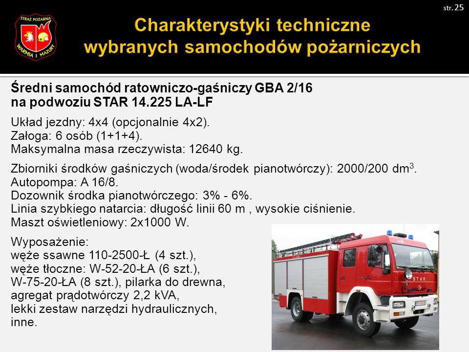 Średni samochód ratowniczo-gaśniczy GBA 2/16 na podwoziu STAR 14.225 LA-LF Układ jezdny: 4x4 (opcjonalnie 4x2).